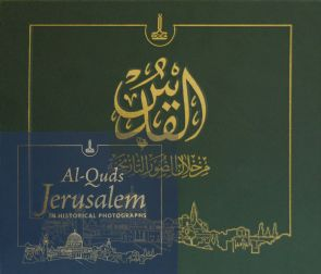 AL-QUDS/JERUSALEM IN HISTORICAL PHOTOGRAPHS