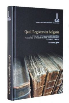 Qadi Registers in Bulgaria. A study on Ottoman court registers preserved at the St. St. Cyril and Methodius National Library