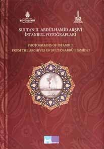 PHOTOGRAPHS OF ISTANBUL FROM THE ARCHIVES OF SULTAN ABDÜLHAMID II