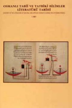 OSMANLI TABİİ VE TATBİKİ BİLİMLER LİTERATÜRÜ TARİHİ (HISTORY OF THE LITERATURE OF NATURAL AND APPLIED SCIENCES DURING THE OTTOMAN PERIOD)
