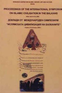 PROCEEDINGS OF THE INTERNATIONAL SYMPOSIUM ON ISLAMIC CIVILISATION IN THE BALKANS (SOFIA, BULGARIA, 21-23 APRIL 2000)