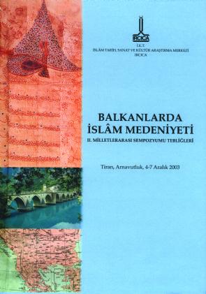 BALKANLAR'DA İSLÂM MEDENİYETİ II. MİLLETLERARASI SEMPOZYUMU TEBLİĞLERİ