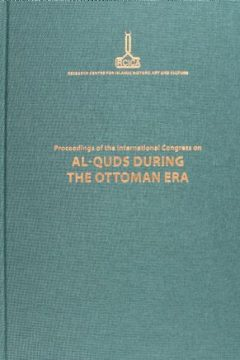 PROCEEDINGS OF THE INTERNATIONAL CONGRESS ON AL-QUDS DURING THE OTTOMAN ERA