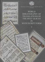 WORLD BIBLIOGRAPHY OF TRANSLATIONS OF THE HOLY QUR'AN IN MANUSCRIPT FORM I (TURKISH, PERSIAN AND URDU TRANSLATIONS EXCLUDED)