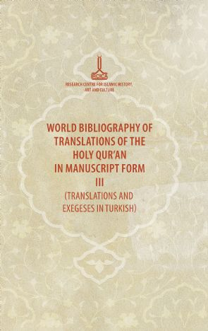 World Bibliography of Translations of the Holy Quran in Manuscript Form III (Translations and Exegeses in Turkish)