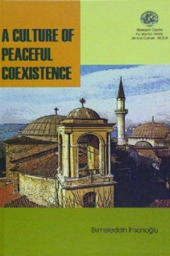 A CULTURE OF PEACEFUL COEXISTENCE: EARLY ISLAMIC AND OTTOMAN TURKISH EXAMPLES, 2004