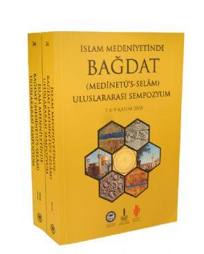 İslam Medeniyetinde Bağdat (Medînetü's Selâm): Uluslararası Sempozyum Tebliğleri