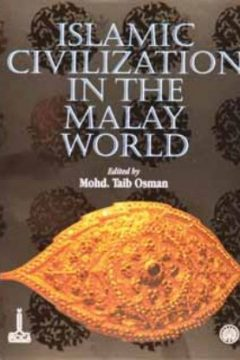 ISLAMIC CIVILISATION IN THE MALAY WORLD