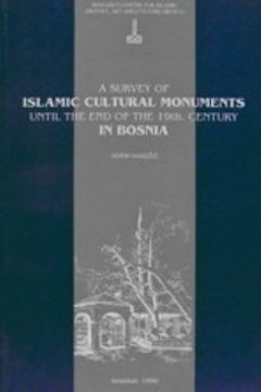 A SURVEY OF ISLAMIC CULTURAL MONUMENTS UNTIL THE END OF THE NINETEENTH CENTURY IN BOSNIA