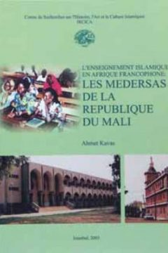 L'ENSEIGNEMENT ISLAMIQUE EN AFRIQUE FRANCOPHONE: LES MEDERSAS DE LA REPUBLIQUE DU MALI