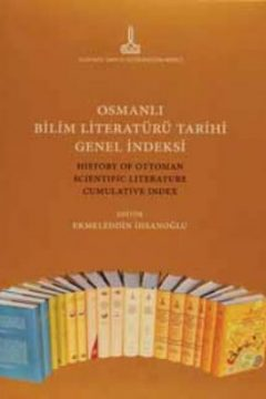 OSMANLI BİLİM LİTERATÜRÜ TARİHİ GENEL İNDEKSİ (HISTORY OF OTTOMAN SCIENTIFIC LITERATURE CUMULATIVE INDEX)