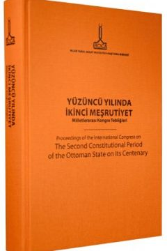 Yüzüncü Yılında İkinci Meşrutiyet Milletlerarası Kongre Tebliğleri / Proceedings of the International Congress on The Second Constitutional Period of the Ottoman State on Its Centenary