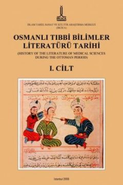 OSMANLI TIBBÎ BİLİMLER LİTERATÜRÜ TARİHİ (HISTORY OF THE LITERATURE OF MEDICAL SCIENCES DURING THE OTTOMAN PERIOD)