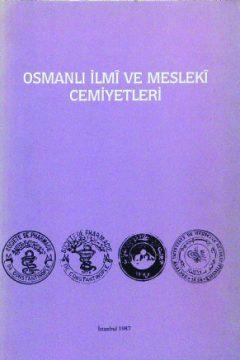 OSMANLI İLMÎ VE MESLEKÎ CEMİYETLERİ (1. MİLLÎ BİLİM TARİHİ SEMPOZYUMU, 3-5 NİSAN 1987)