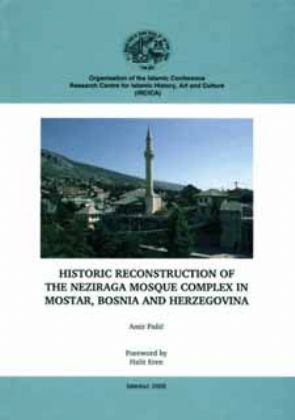HISTORIC RECONSTRUCTION OF THE NEZIRAGA MOSQUE COMPLEX IN MOSTAR, BOSNIA AND HERZEGOVINA
