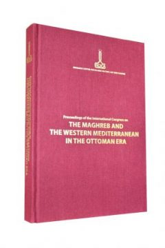 Proceedings of the International Congress on The Maghreb and the Western Mediterranean in the Ottoman Era, Rabat, Morocco, 12-14 November 2009