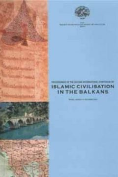 PROCEEDINGS OF THE SECOND INTERNATIONAL SYMPOSIUM ON ISLAMIC CIVILISATION IN THE BALKANS TIRANA, ALBANIA 4-7 DECEMBER 2003