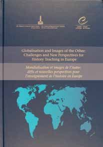 GLOBALISATION AND IMAGES OF THE OTHER: CHALLENGES AND NEW PERSPECTIVES FOR HISTORY TEACHING IN EUROPE