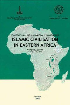PROCEEDINGS OF THE INTERNATIONAL SYMPOSIUM ON ISLAMIC CIVILISATION IN EASTERN AFRICA (15-17 DECEMBER 2003 KAMPALA, UGANDA)