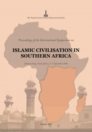 Proceedings of the International Symposium on Islamic Civilisation in Southern Africa: Johannesburg, South Africa, 1-3 September 2006